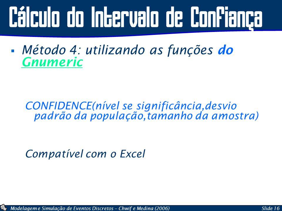 Modelagem e Simulação de Eventos Discretos – Chwif e Medina (2006)Slide 16 Cálculo do Intervalo de Confiança  Método 4: utilizando as funções do Gnum