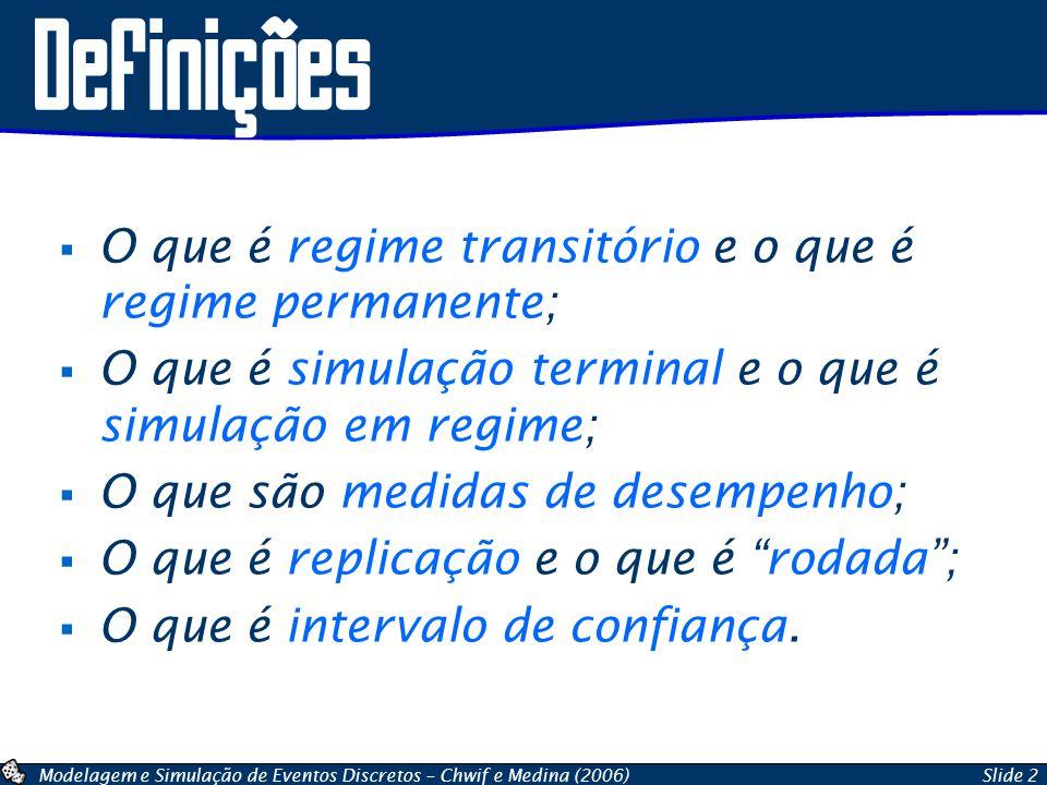 Modelagem e Simulação de Eventos Discretos – Chwif e Medina (2006)Slide 2 Definições  O que é regime transitório e o que é regime permanente;  O que