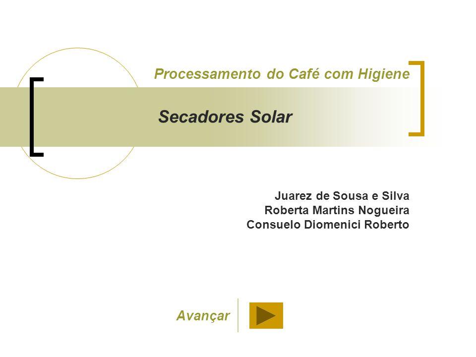 Juarez de Sousa e Silva Roberta Martins Nogueira Consuelo Diomenici Roberto Processamento do Café com Higiene Secadores Solar Avançar