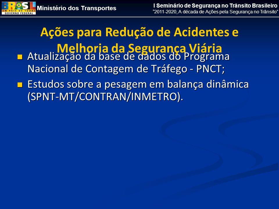 Ministério dos Transportes I Seminário de Segurança no Trânsito Brasileiro 2011-2020, A década de Ações pela Segurança no Trânsito  Atualização da base de dados do Programa Nacional de Contagem de Tráfego - PNCT;  Estudos sobre a pesagem em balança dinâmica (SPNT-MT/CONTRAN/INMETRO).