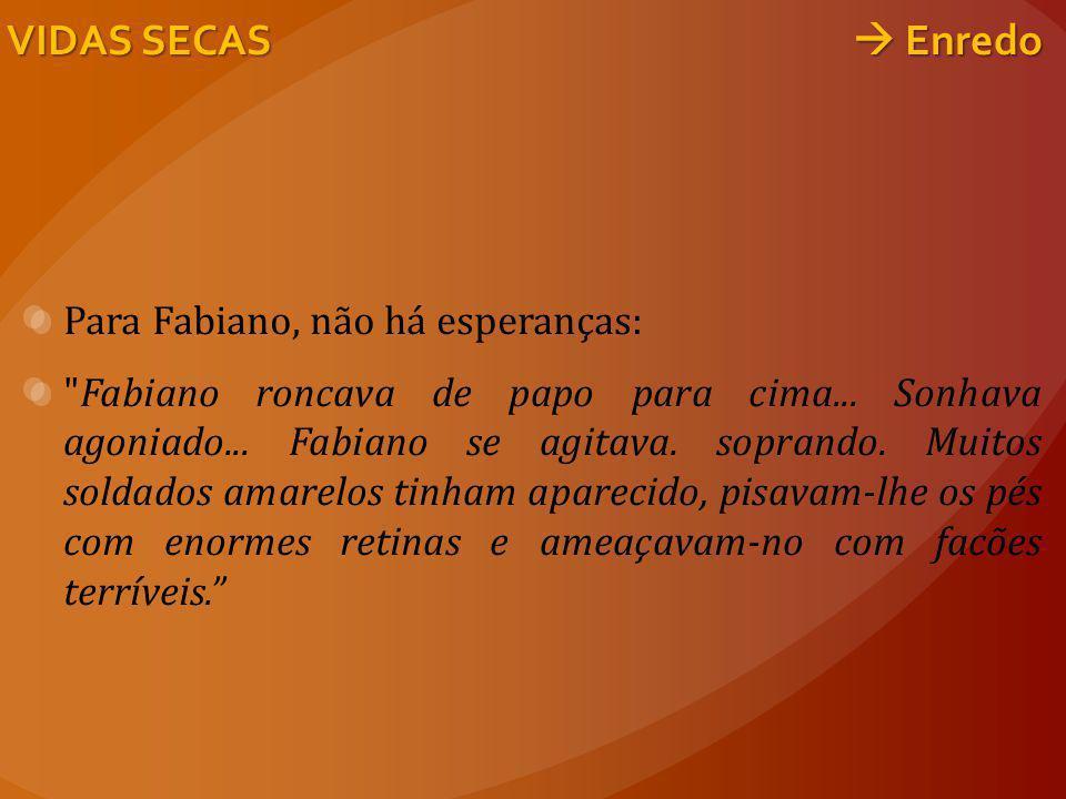 Para Fabiano, não há esperanças: Fabiano roncava de papo para cima...