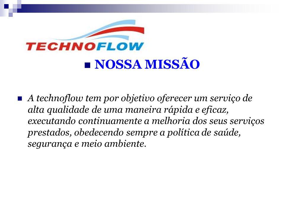  NOSSA MISSÃO  A technoflow tem por objetivo oferecer um serviço de alta qualidade de uma maneira rápida e eficaz, executando continuamente a melhor