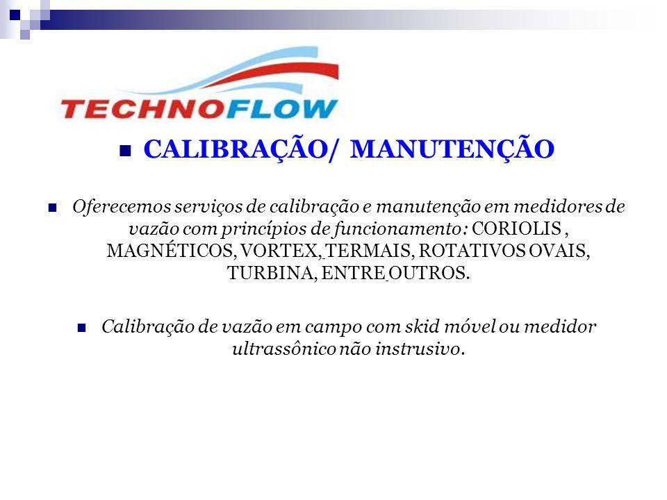  CALIBRAÇÃO/ MANUTENÇÃO  Oferecemos serviços de calibração e manutenção em medidores de vazão com princípios de funcionamento: CORIOLIS, MAGNÉTICOS,