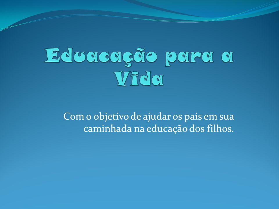 Com o objetivo de ajudar os pais em sua caminhada na educação dos filhos.