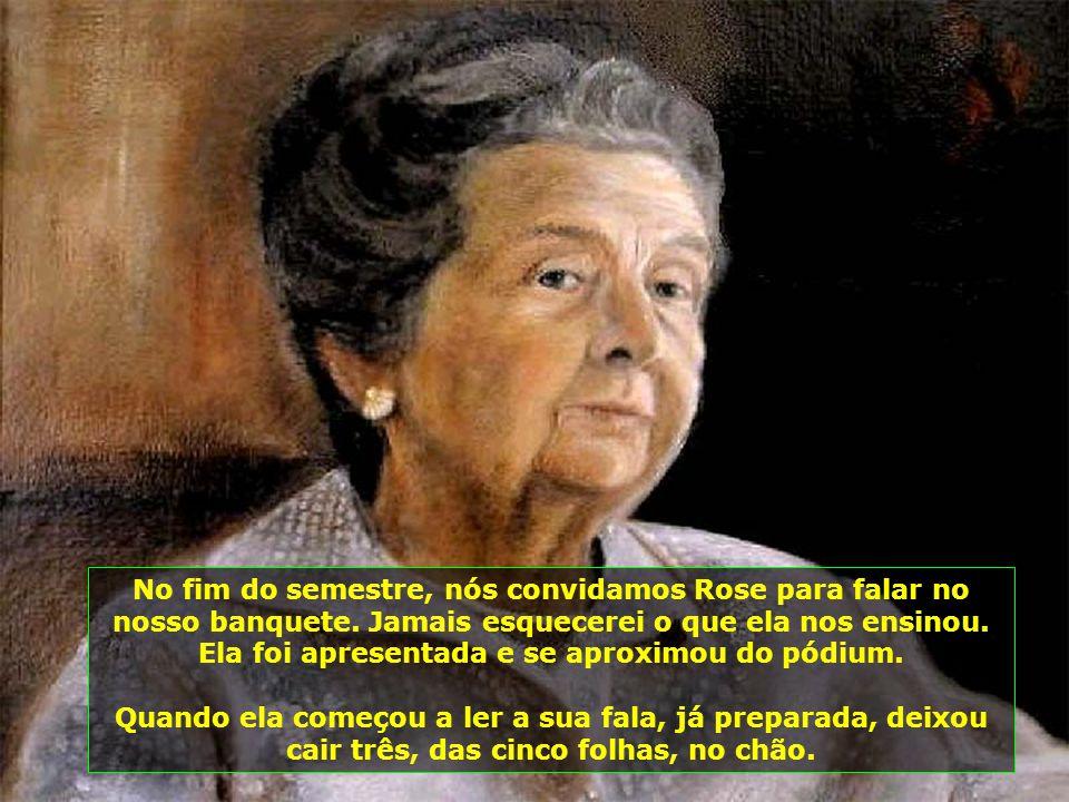 Estas palavras têm sido divulgadas por amor, em memória de Rose , uma grande mulher, na verdade, um grande ser humano, que nos trouxe ensinamentos, com seu exemplo de perseverança…