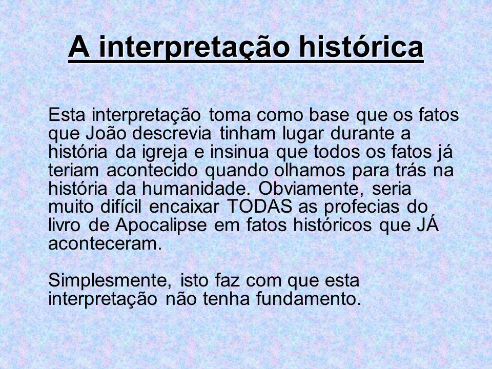 A interpretação histórica Esta interpretação toma como base que os fatos que João descrevia tinham lugar durante a história da igreja e insinua que to