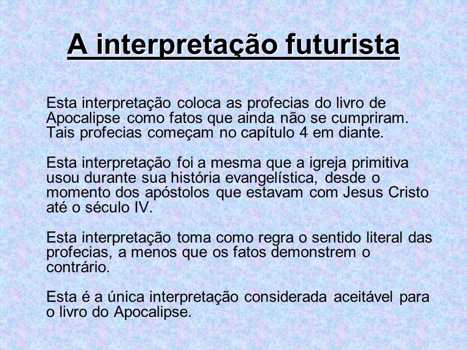 A interpretação futurista Esta interpretação coloca as profecias do livro de Apocalipse como fatos que ainda não se cumpriram. Tais profecias começam