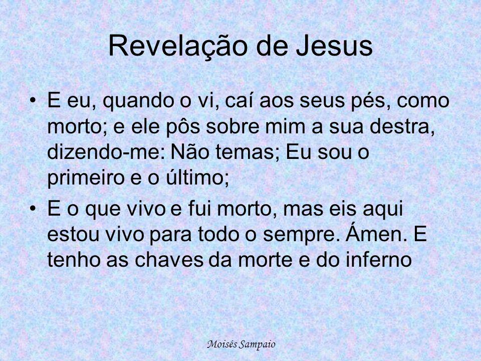 Revelação de Jesus •E eu, quando o vi, caí aos seus pés, como morto; e ele pôs sobre mim a sua destra, dizendo-me: Não temas; Eu sou o primeiro e o úl