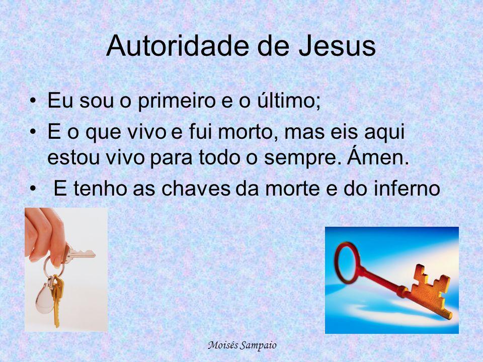 Autoridade de Jesus •Eu sou o primeiro e o último; •E o que vivo e fui morto, mas eis aqui estou vivo para todo o sempre. Ámen. • E tenho as chaves da