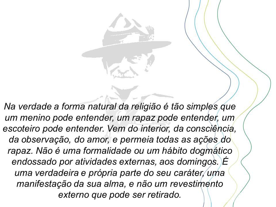 Na verdade a forma natural da religião é tão simples que um menino pode entender, um rapaz pode entender, um escoteiro pode entender. Vem do interior,