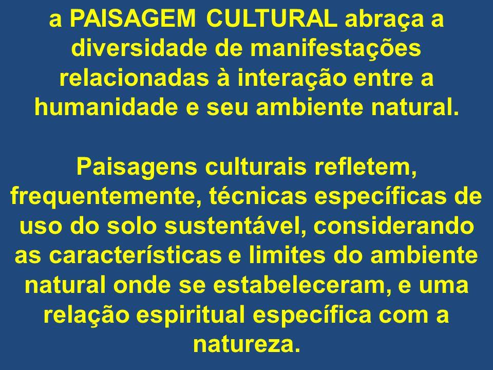 a PAISAGEM CULTURAL abraça a diversidade de manifestações relacionadas à interação entre a humanidade e seu ambiente natural.