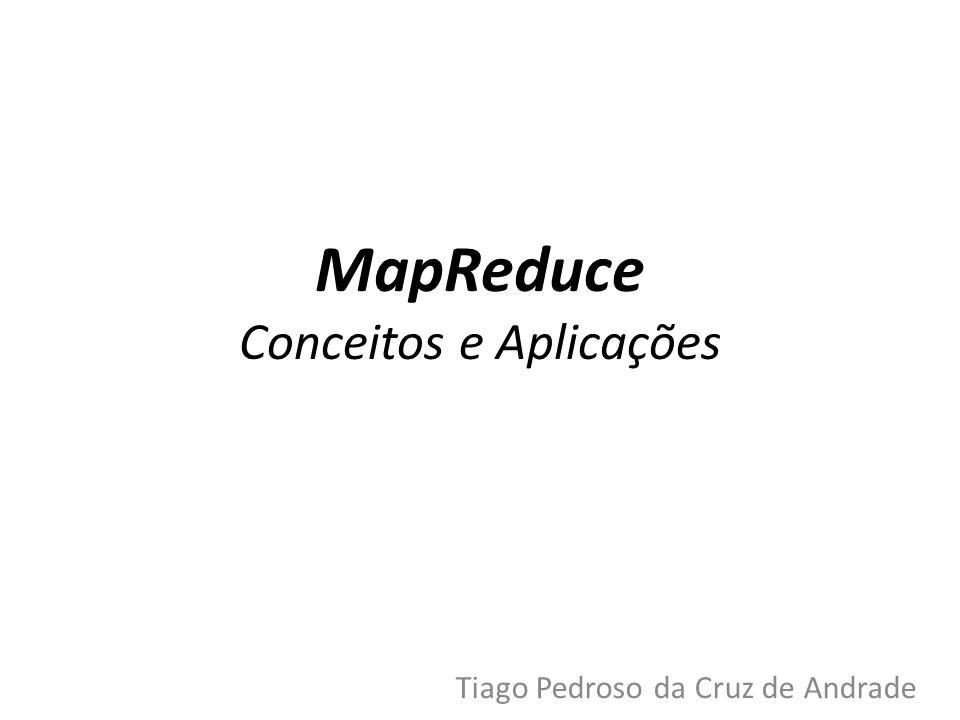 MapReduce Conceitos e Aplicações Tiago Pedroso da Cruz de Andrade