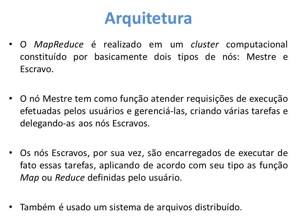 • O MapReduce é realizado em um cluster computacional constituído por basicamente dois tipos de nós: Mestre e Escravo. • O nó Mestre tem como função a