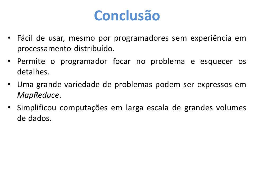 • Fácil de usar, mesmo por programadores sem experiência em processamento distribuído. • Permite o programador focar no problema e esquecer os detalhe