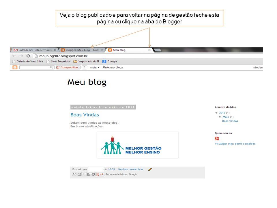 Veja o blog publicado e para voltar na página de gestão feche esta página ou clique na aba do Blogger