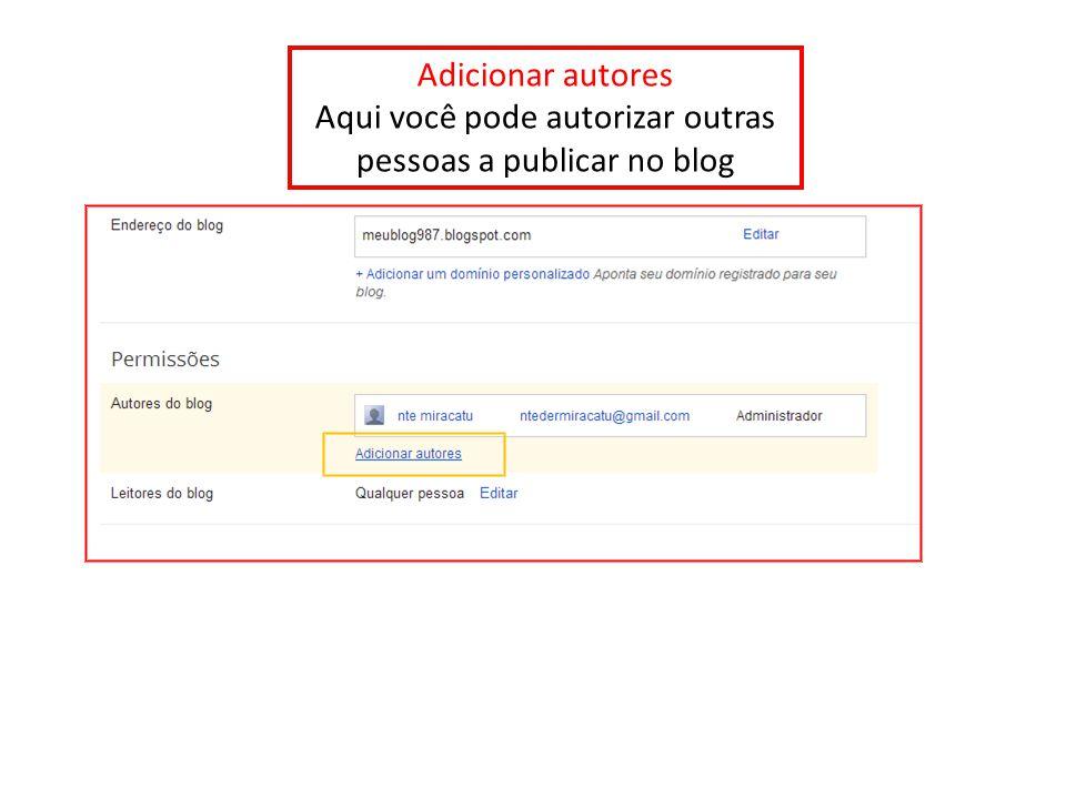 Adicionar autores Aqui você pode autorizar outras pessoas a publicar no blog