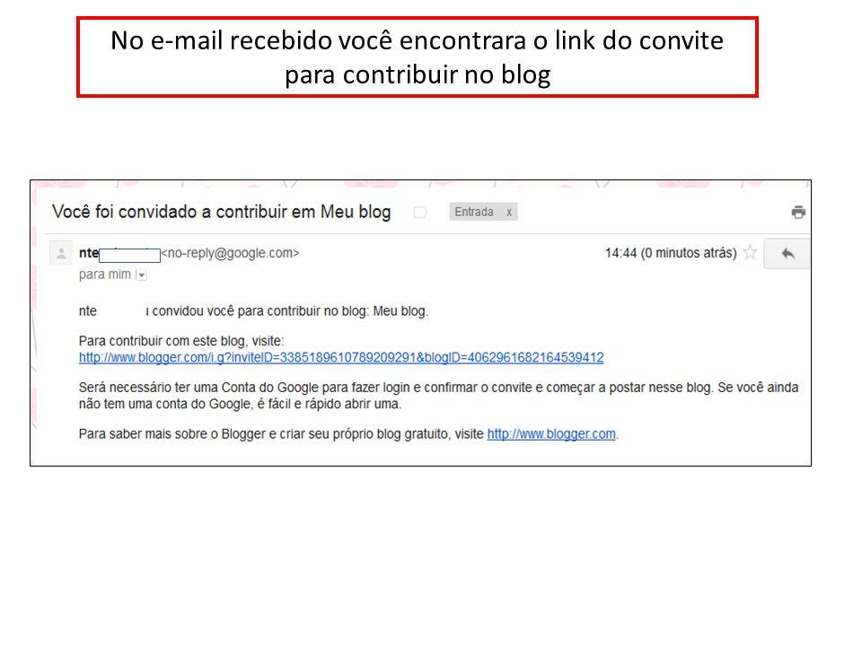 No e-mail recebido você encontrara o link do convite para contribuir no blog