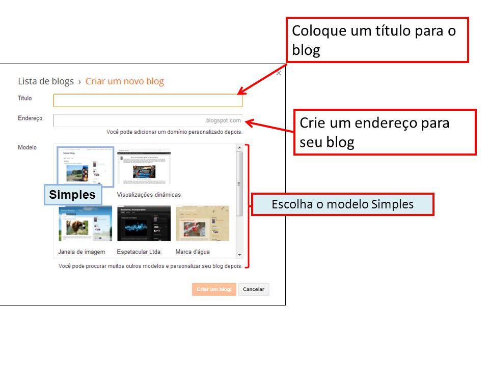 Coloque um título para o blog Crie um endereço para seu blog Escolha o modelo Simples Simples