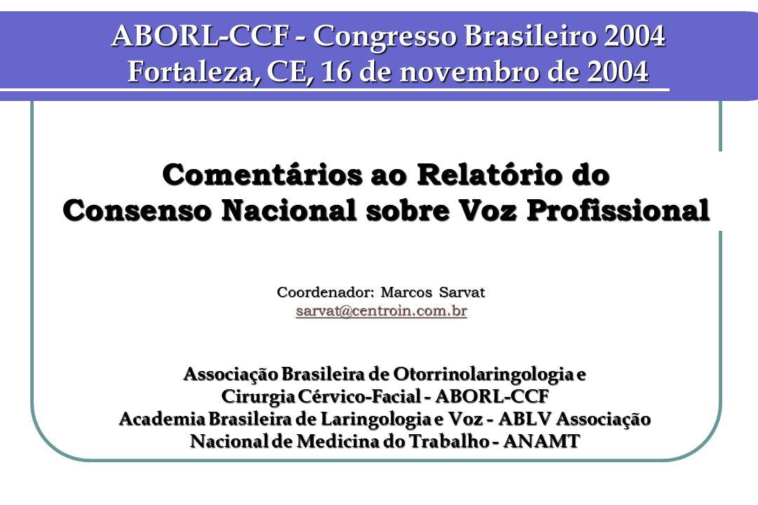 Associação Brasileira de Otorrinolaringologia e Cirurgia Cérvico-Facial - ABORL-CCF Academia Brasileira de Laringologia e Voz - ABLV Associação Nacion