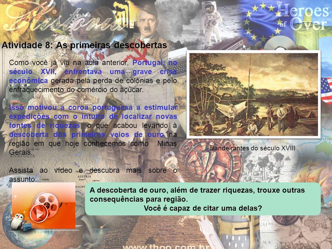 Atividade 8: As primeiras descobertas Como você já viu na aula anterior, Portugal, no século XVII, enfrentava uma grave crise econômica gerada pela pe