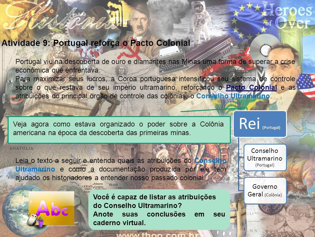 Atividade 9: Portugal reforça o Pacto Colonial Leia o texto a seguir e entenda quais as atribuições do Conselho Ultramarino e como a documentação prod