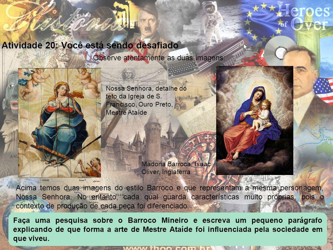 Atividade 20: Você está sendo desafiado Observe atentamente as duas imagens: Nossa Senhora, detalhe do teto da Igreja de S. Francisco, Ouro Preto, Mes