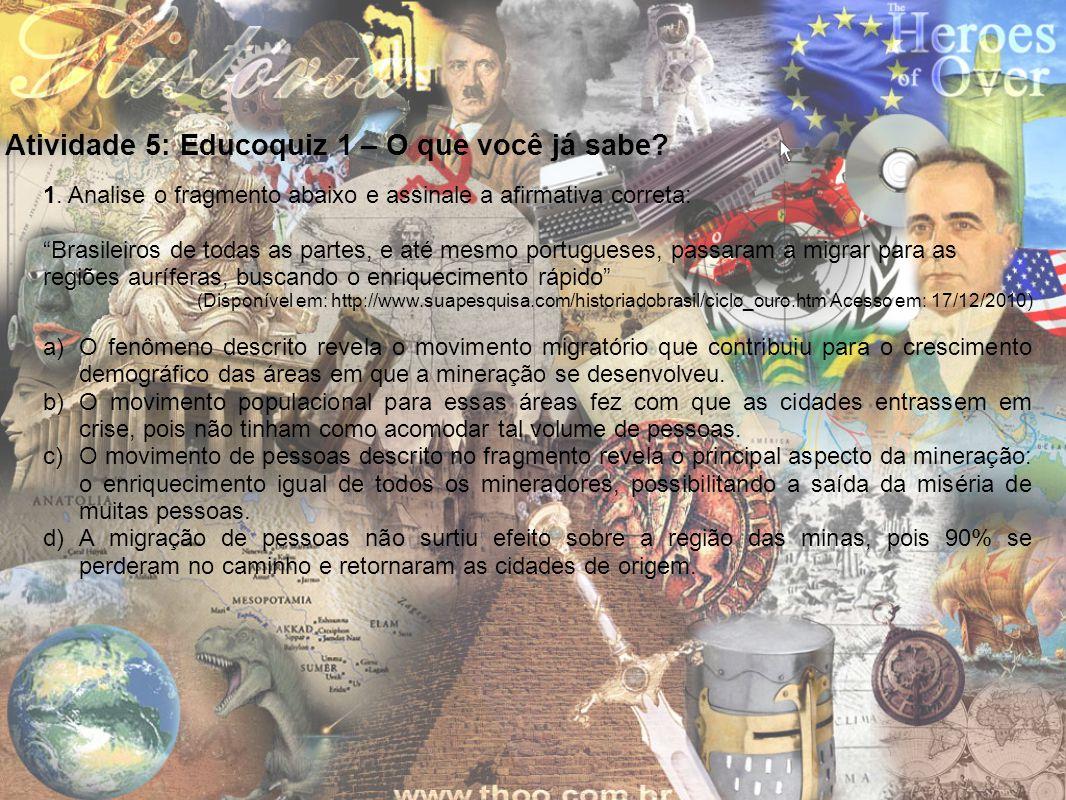 """Atividade 5: Educoquiz 1 – O que você já sabe? 1. Analise o fragmento abaixo e assinale a afirmativa correta: """"Brasileiros de todas as partes, e até m"""
