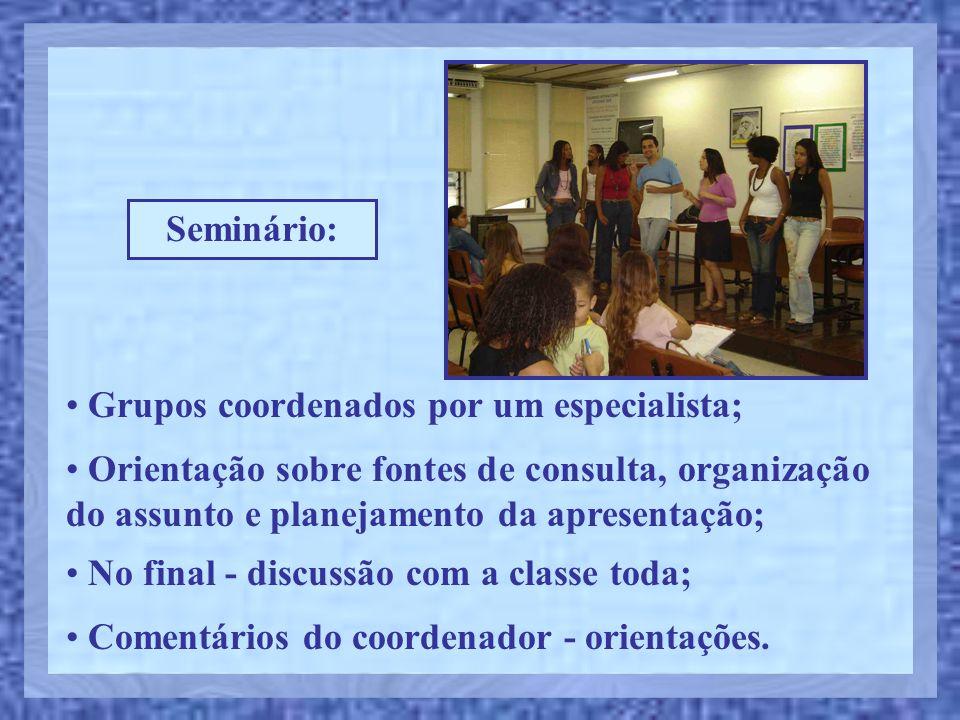 • Grupos coordenados por um especialista; • Orientação sobre fontes de consulta, organização do assunto e planejamento da apresentação; • No final - d
