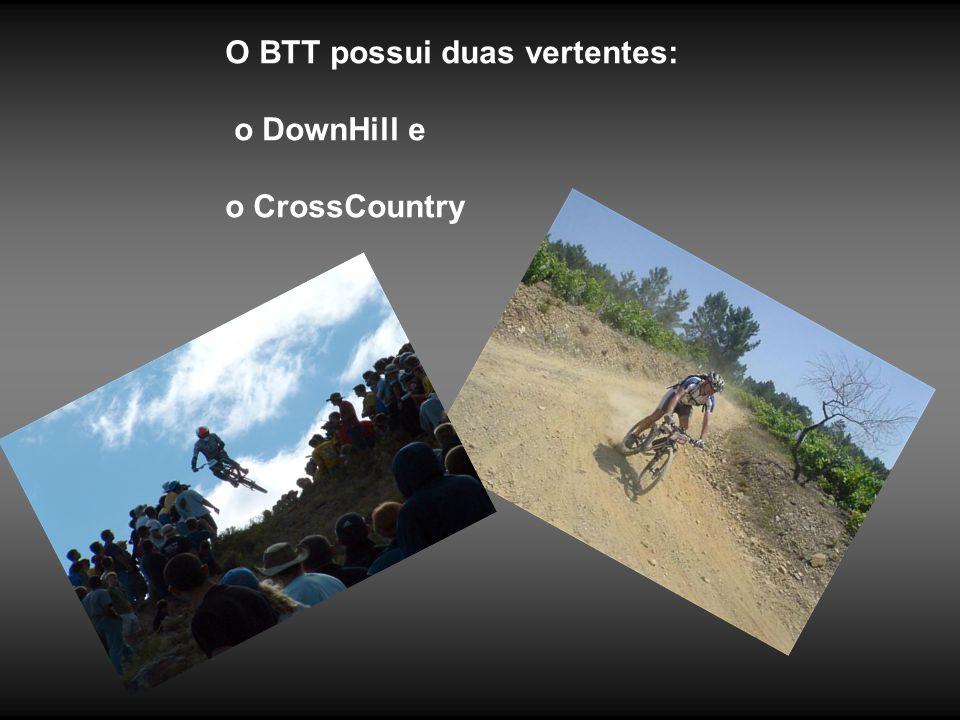 O BTT possui duas vertentes: o DownHill e o CrossCountry