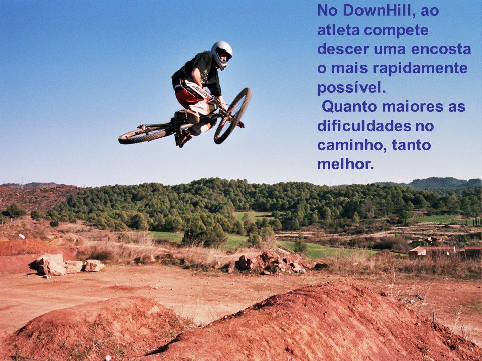 No DownHill, ao atleta compete descer uma encosta o mais rapidamente possível. Quanto maiores as dificuldades no caminho, tanto melhor.