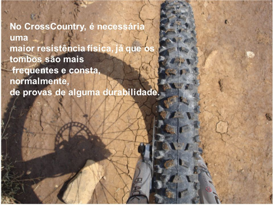No CrossCountry, é necessária uma maior resistência física, já que os tombos são mais frequentes e consta, normalmente, de provas de alguma durabilida