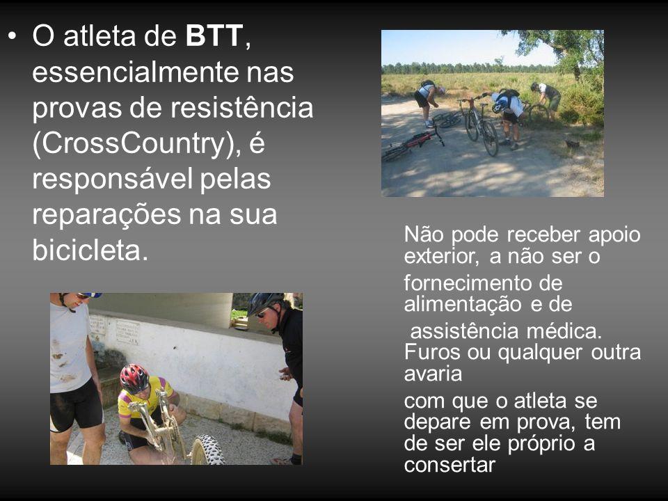 •O atleta de BTT, essencialmente nas provas de resistência (CrossCountry), é responsável pelas reparações na sua bicicleta. Não pode receber apoio ext