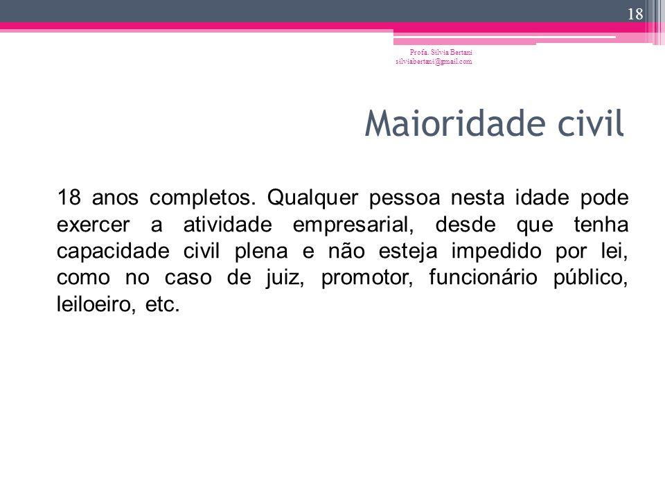 Capacidade empresarial Profa. Silvia Bertani silviabertani@gmail.com 17 Para o desenvolvimento da atividade empresarial de forma regular não basta a c