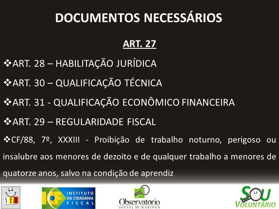 ART. 27  ART. 28 – HABILITAÇÃO JURÍDICA  ART. 30 – QUALIFICAÇÃO TÉCNICA  ART. 31 - QUALIFICAÇÃO ECONÔMICO FINANCEIRA  ART. 29 – REGULARIDADE FISCA