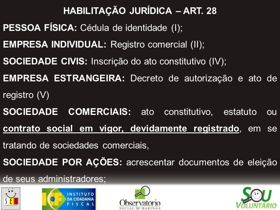 HABILITAÇÃO JURÍDICA – ART. 28 PESSOA FÍSICA: Cédula de identidade (I); EMPRESA INDIVIDUAL: Registro comercial (II); SOCIEDADE CIVIS: Inscrição do ato