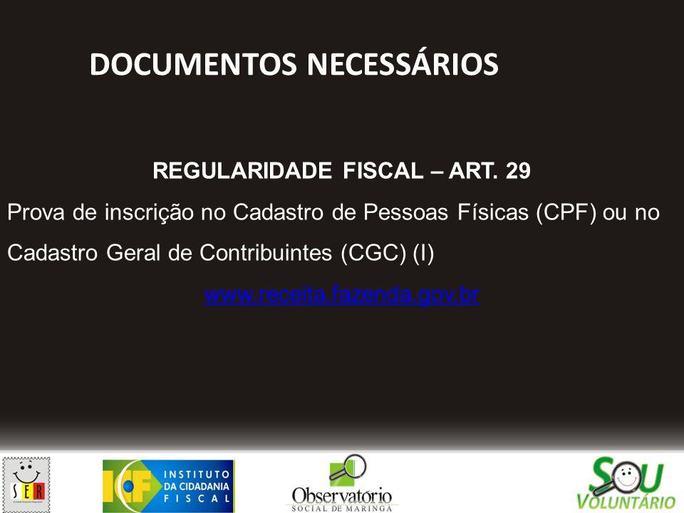 DOCUMENTOS NECESSÁRIOS REGULARIDADE FISCAL – ART. 29 Prova de inscrição no Cadastro de Pessoas Físicas (CPF) ou no Cadastro Geral de Contribuintes (CG
