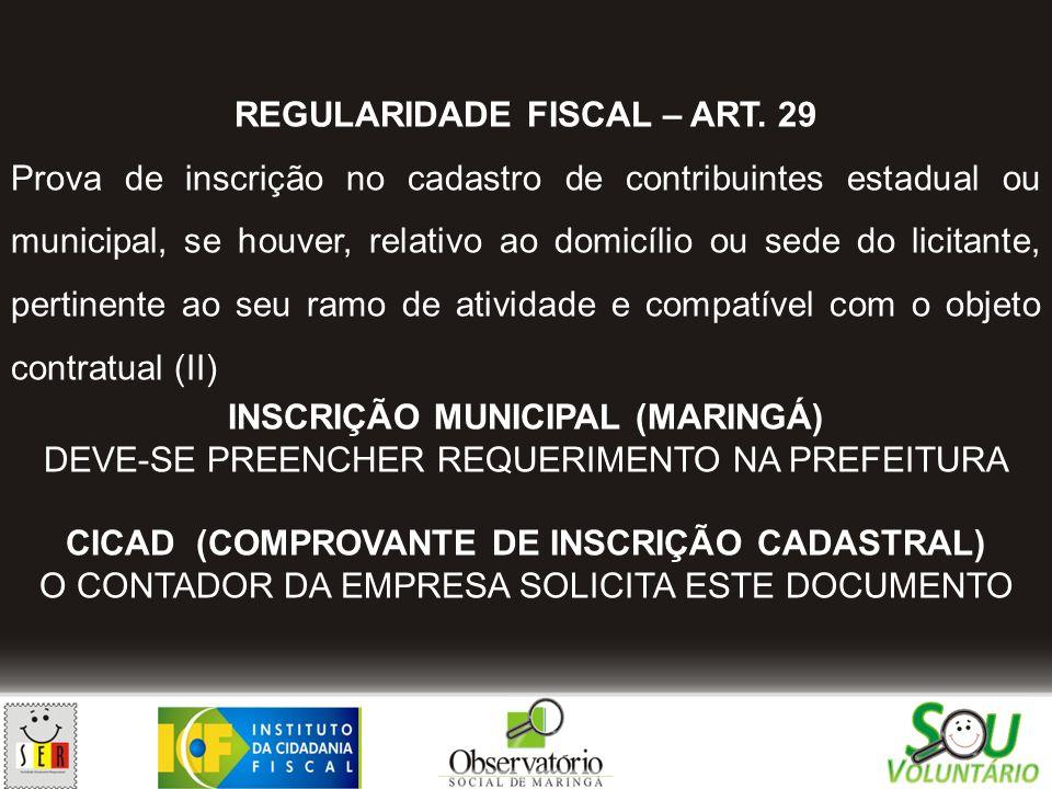 REGULARIDADE FISCAL – ART. 29 Prova de inscrição no cadastro de contribuintes estadual ou municipal, se houver, relativo ao domicílio ou sede do licit