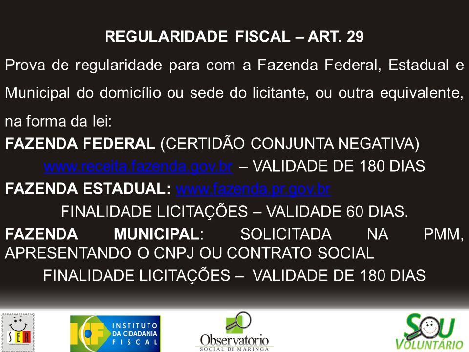 REGULARIDADE FISCAL – ART. 29 Prova de regularidade para com a Fazenda Federal, Estadual e Municipal do domicílio ou sede do licitante, ou outra equiv