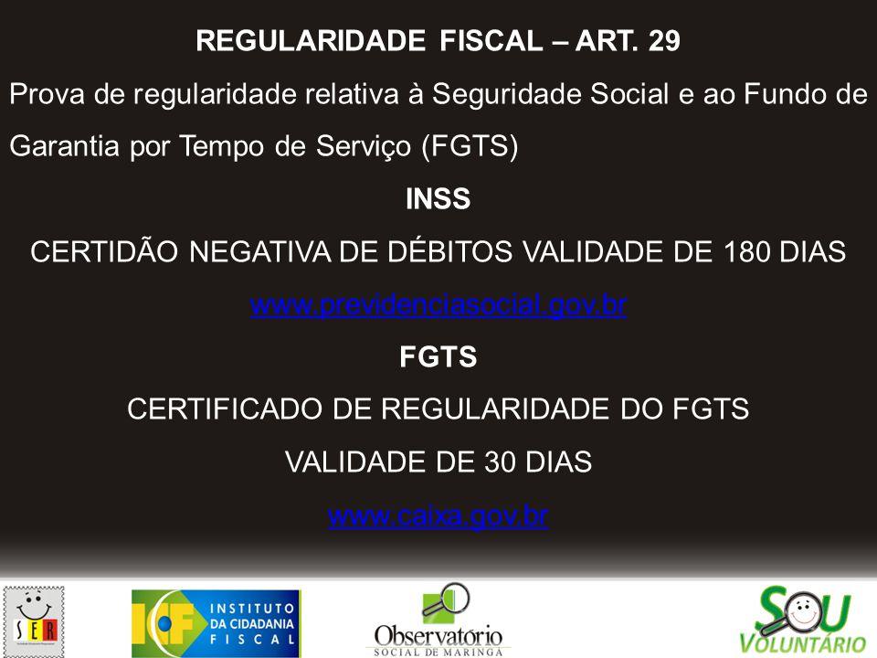 REGULARIDADE FISCAL – ART. 29 Prova de regularidade relativa à Seguridade Social e ao Fundo de Garantia por Tempo de Serviço (FGTS) INSS CERTIDÃO NEGA