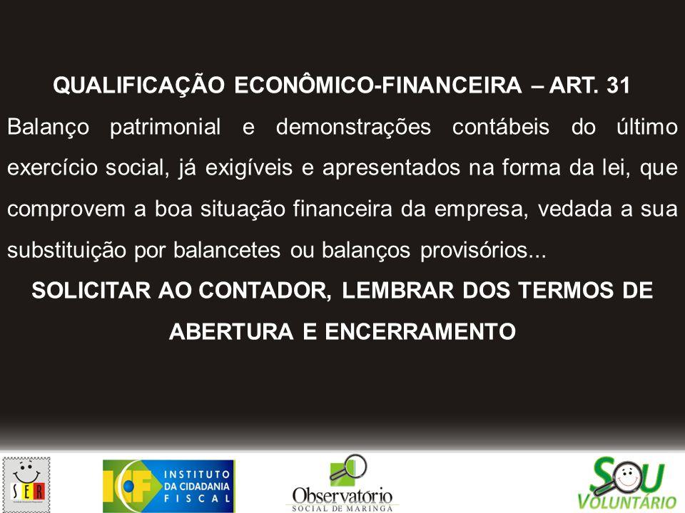QUALIFICAÇÃO ECONÔMICO-FINANCEIRA – ART. 31 Balanço patrimonial e demonstrações contábeis do último exercício social, já exigíveis e apresentados na f