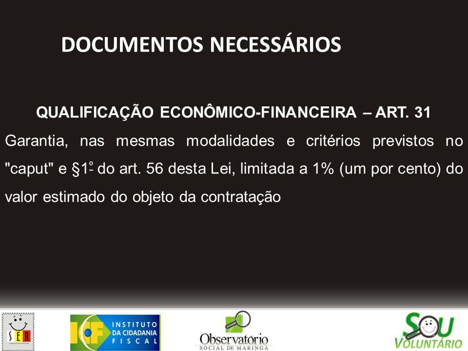 DOCUMENTOS NECESSÁRIOS QUALIFICAÇÃO ECONÔMICO-FINANCEIRA – ART. 31 Garantia, nas mesmas modalidades e critérios previstos no