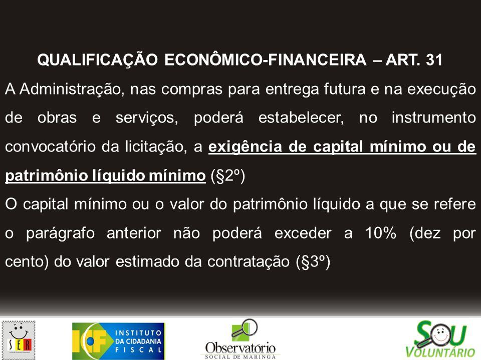 QUALIFICAÇÃO ECONÔMICO-FINANCEIRA – ART. 31 A Administração, nas compras para entrega futura e na execução de obras e serviços, poderá estabelecer, no
