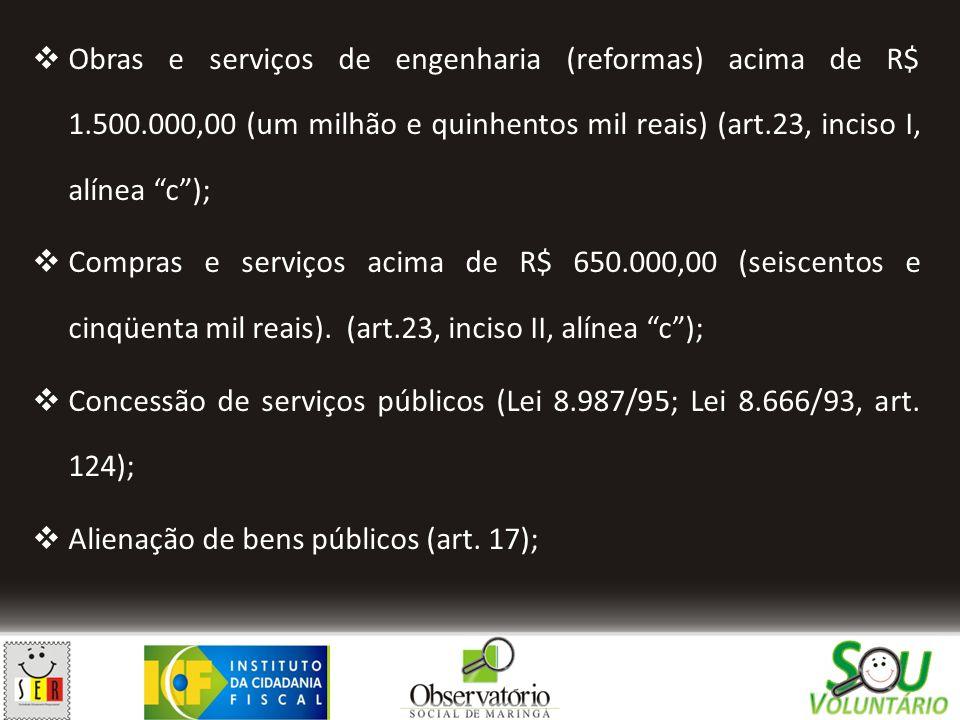 """ Obras e serviços de engenharia (reformas) acima de R$ 1.500.000,00 (um milhão e quinhentos mil reais) (art.23, inciso I, alínea """"c"""");  Compras e se"""