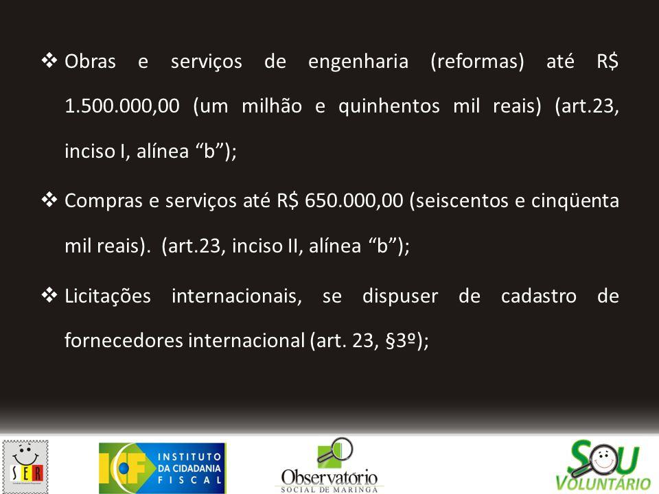""" Obras e serviços de engenharia (reformas) até R$ 1.500.000,00 (um milhão e quinhentos mil reais) (art.23, inciso I, alínea """"b"""");  Compras e serviço"""