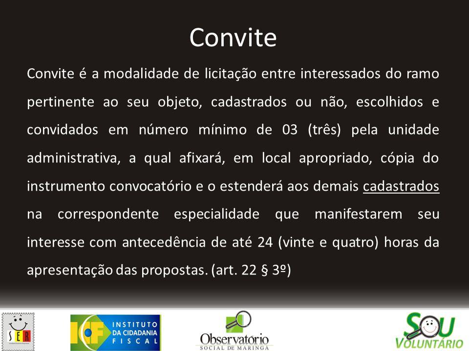 Convite é a modalidade de licitação entre interessados do ramo pertinente ao seu objeto, cadastrados ou não, escolhidos e convidados em número mínimo