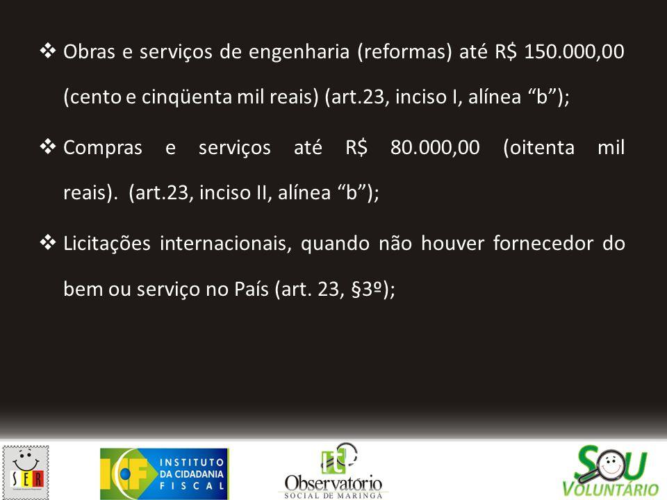 """ Obras e serviços de engenharia (reformas) até R$ 150.000,00 (cento e cinqüenta mil reais) (art.23, inciso I, alínea """"b"""");  Compras e serviços até R"""