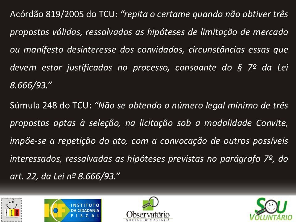 """Acórdão 819/2005 do TCU: """"repita o certame quando não obtiver três propostas válidas, ressalvadas as hipóteses de limitação de mercado ou manifesto de"""