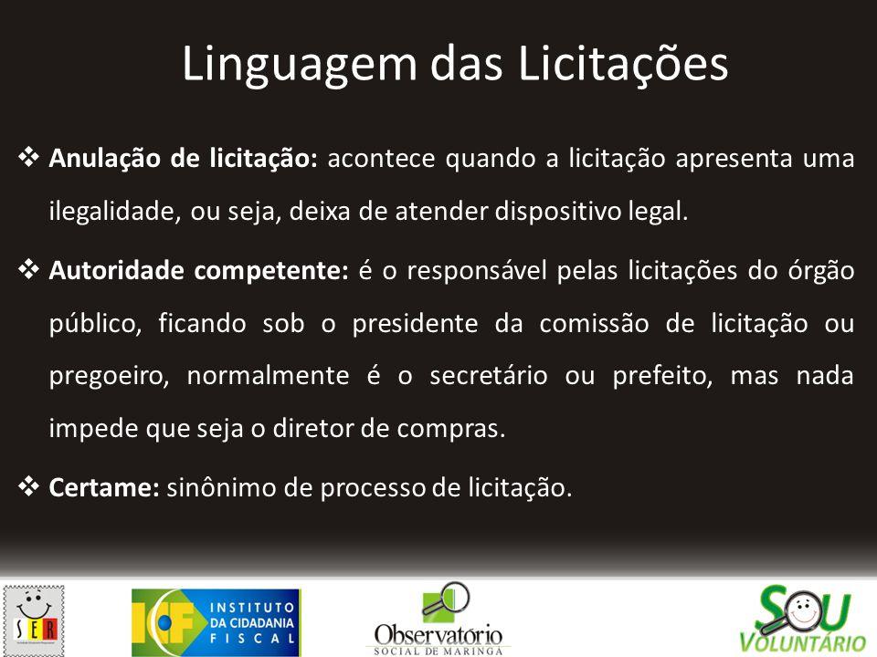 Linguagem das Licitações  Comissão de licitação (CPL): são os servidores públicos responsáveis pelas licitações de um determinado órgão.