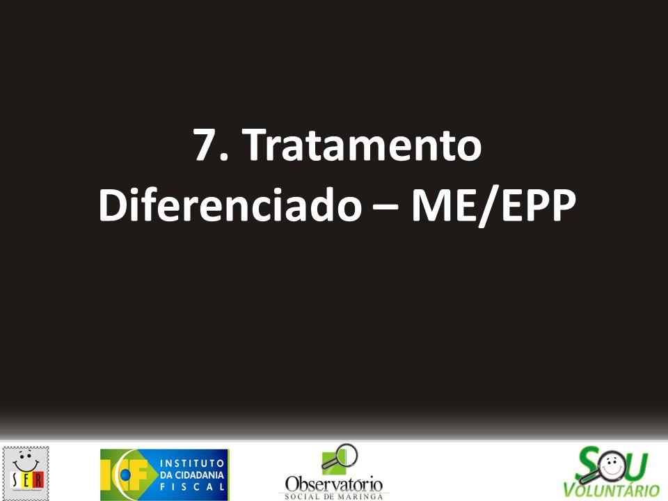 7. Tratamento Diferenciado – ME/EPP