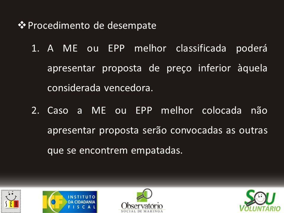  Procedimento de desempate 1.A ME ou EPP melhor classificada poderá apresentar proposta de preço inferior àquela considerada vencedora. 2.Caso a ME o
